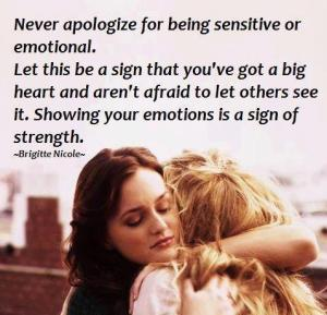 Never apologize for being senitive or emotional